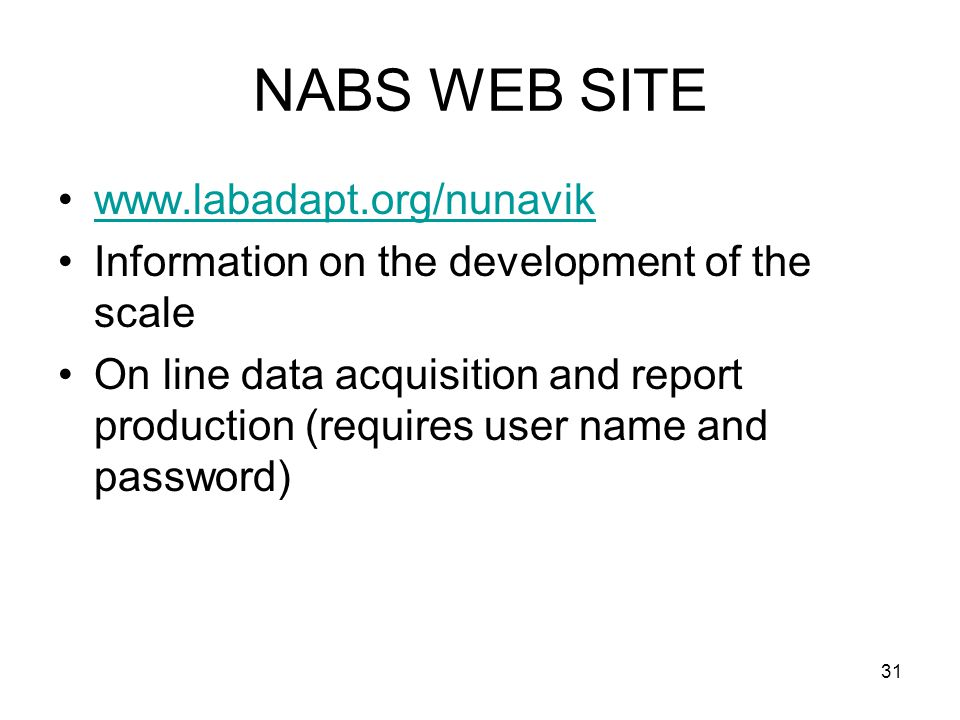 31 NABS WEB SITE www.labadapt.org/nunavik Information on the development of the scale On line data acquisition and report production (requires user name and password)