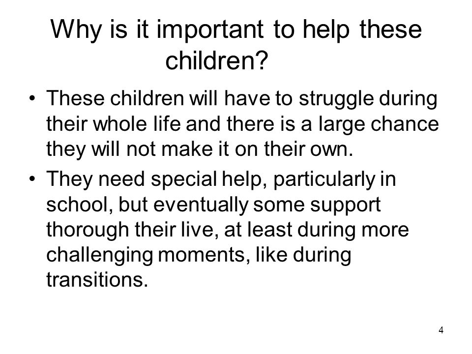 4 Why is it important to help these children.