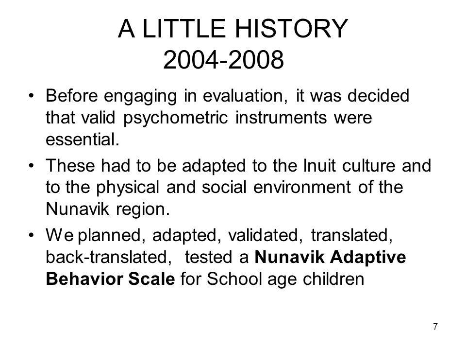 7 A LITTLE HISTORY 2004-2008 Before engaging in evaluation, it was decided that valid psychometric instruments were essential.
