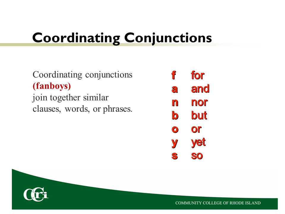 Coordinating Conjunctions Coordinating conjunctions (fanboys) join together similar clauses, words, or phrases.