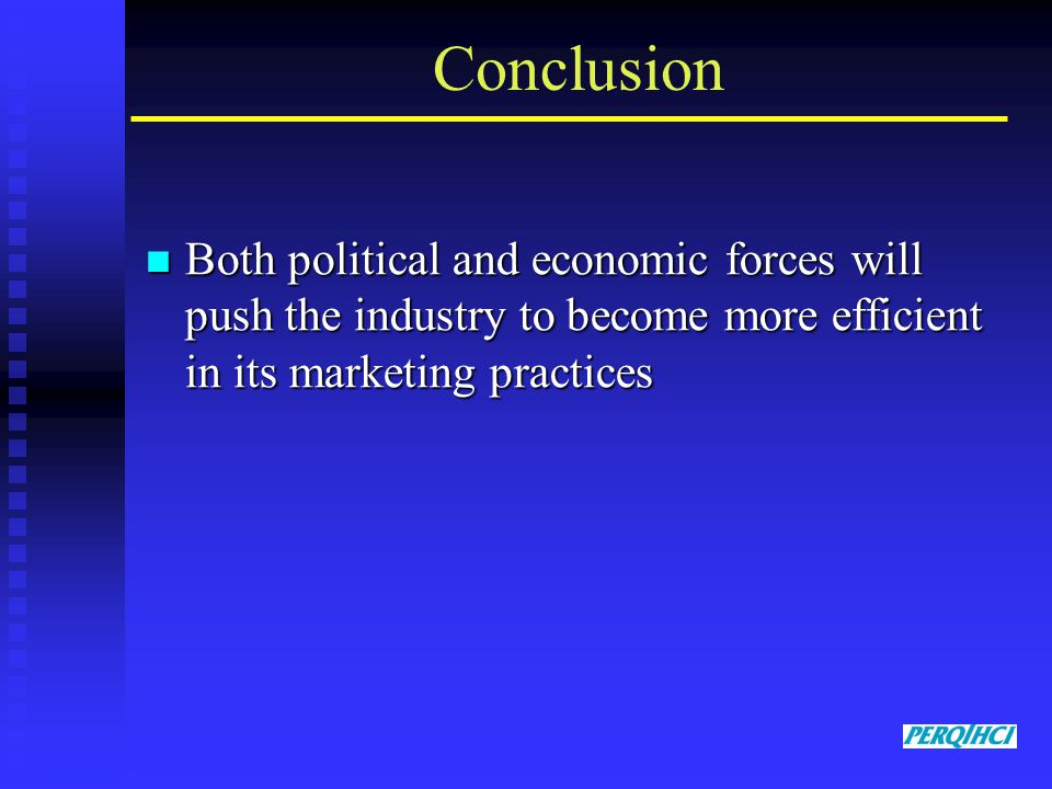 Conclusion Both political and economic forces will push the industry to become more efficient in its marketing practices Both political and economic forces will push the industry to become more efficient in its marketing practices
