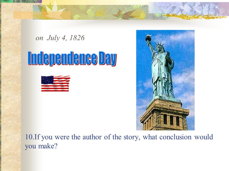 10.If you were the author of the story, what conclusion would you make on July 4, 1826