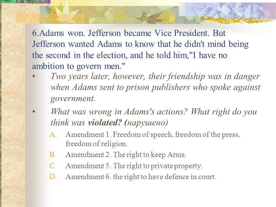 6.Adams won. Jefferson became Vice President.
