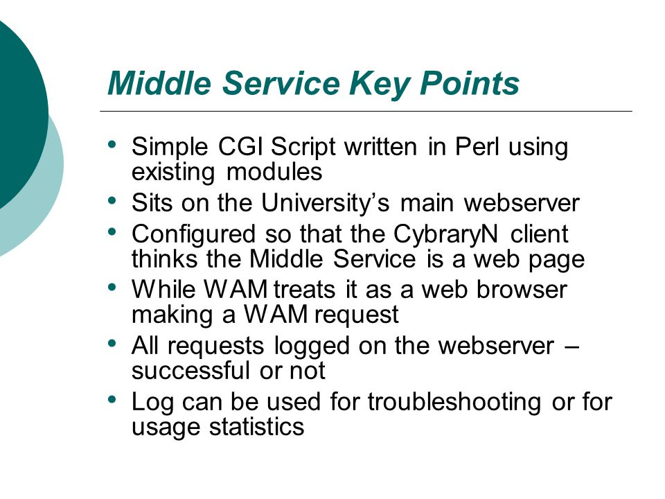 Middle Service Key Points Simple CGI Script written in Perl using existing modules Sits on the University's main webserver Configured so that the Cybr