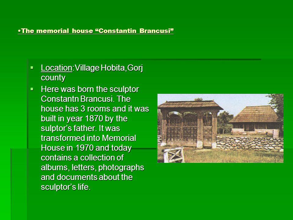 The memorial house Constantin Brancusi  Location:Village Hobita,Gorj county  Here was born the sculptor Constantn Brancusi.