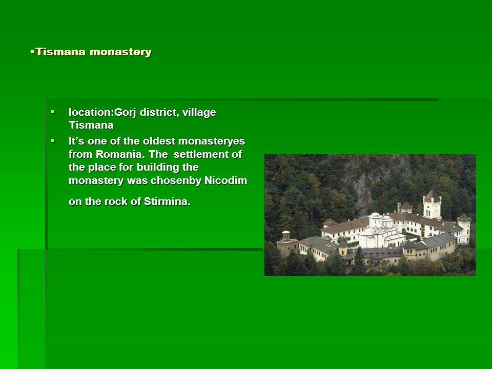Tismana monasteryTismana monastery  location:Gorj district, village Tismana  It's one of the oldest monasteryes from Romania.