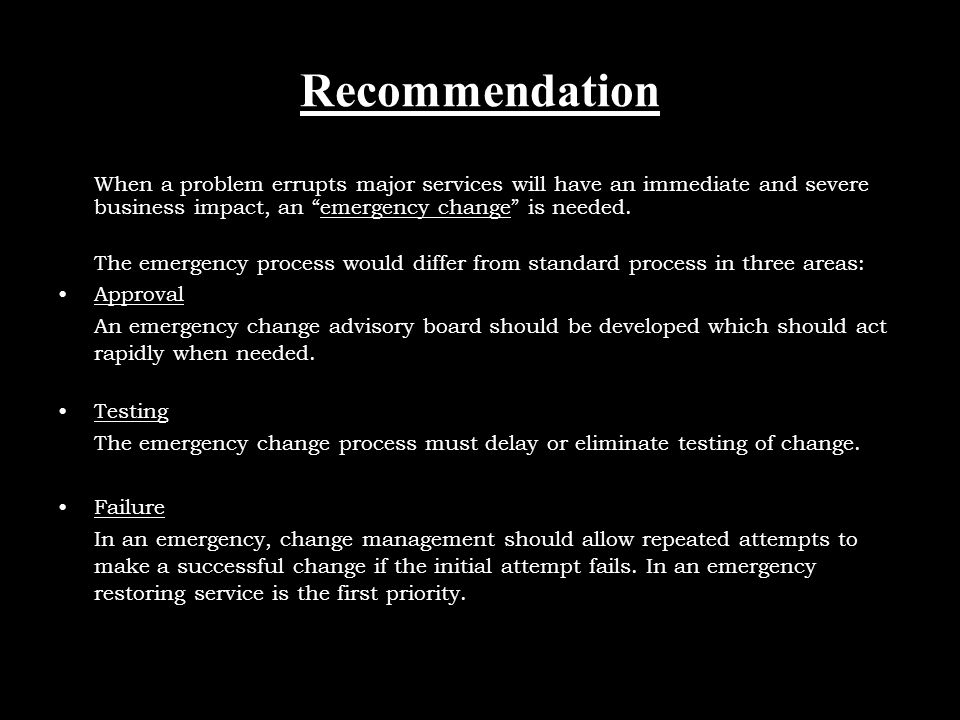MBA20042214 Recommendation When a problem errupts major services will have an immediate and severe business impact, an emergency change is needed.