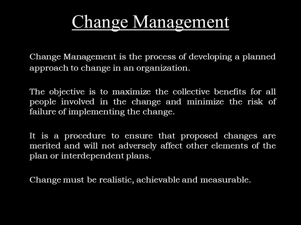 MBA2004223 Change Management Change Management is the process of developing a planned approach to change in an organization.
