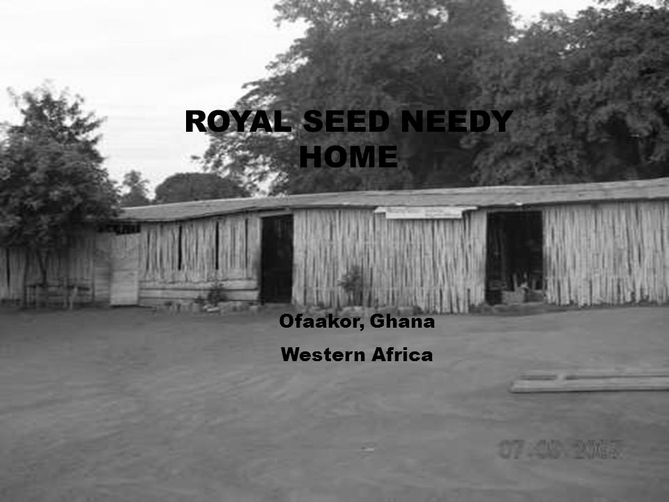 ROYAL SEED NEEDY HOME Ofaakor, Ghana Western Africa
