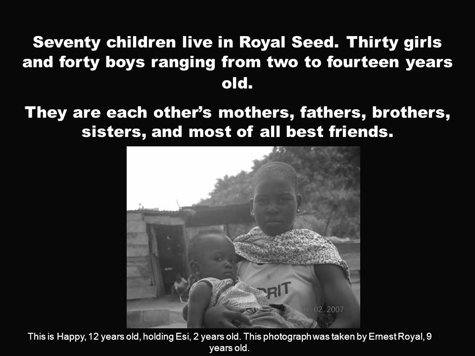 Seventy children live in Royal Seed.