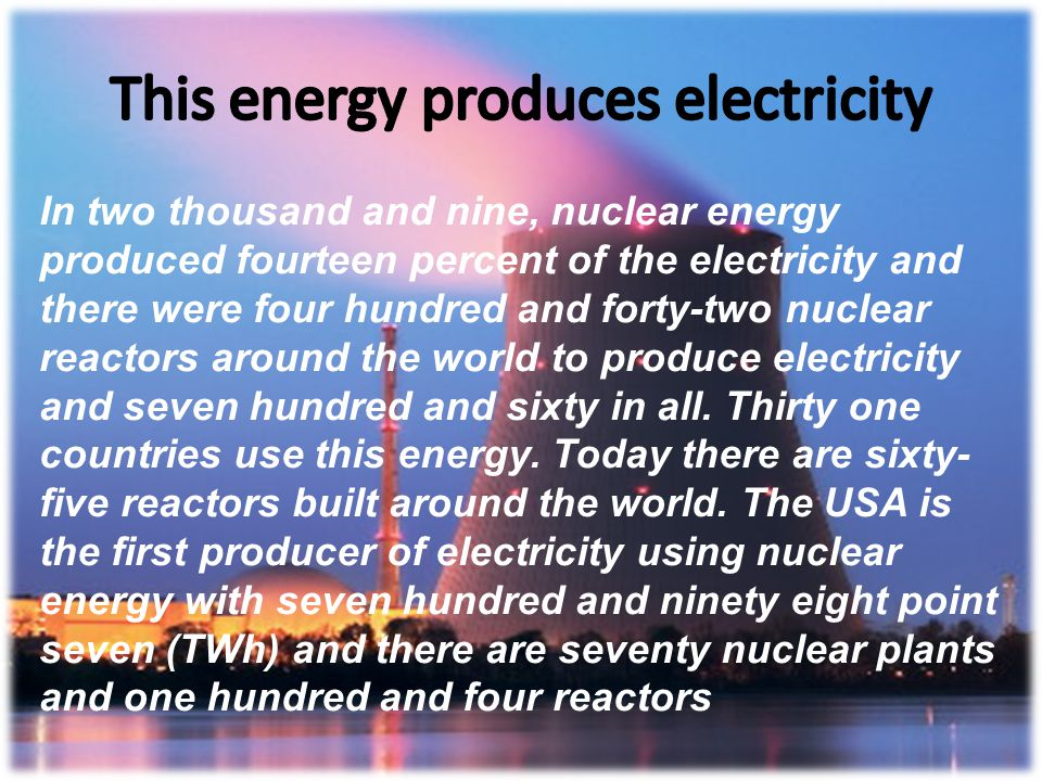 2) This energy in the world What is the place of this energy in the world? When was it first produced? Nuclear energy in France