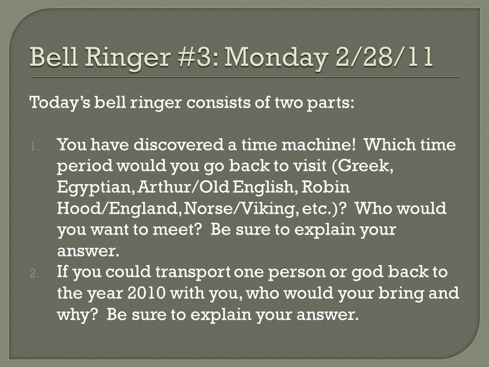 Today's bell ringer consists of two parts: 1. You have discovered a time machine.