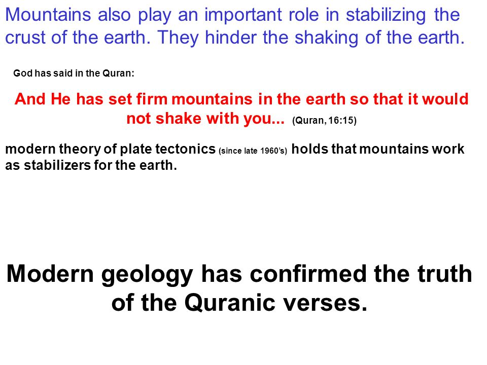 Mountains also play an important role in stabilizing the crust of the earth.
