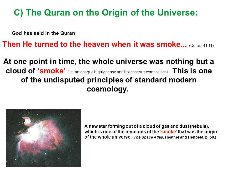 C) The Quran on the Origin of the Universe: God has said in the Quran: Then He turned to the heaven when it was smoke...