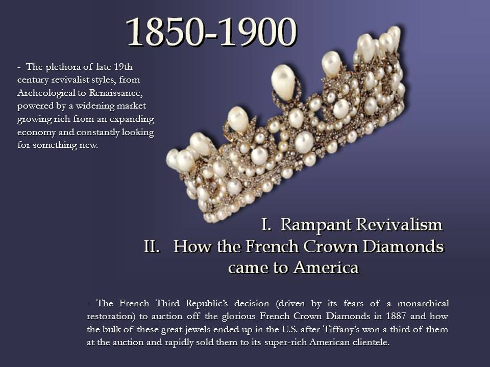 - The French Third Republic's decision (driven by its fears of a monarchical restoration) to auction off the glorious French Crown Diamonds in 1887 an