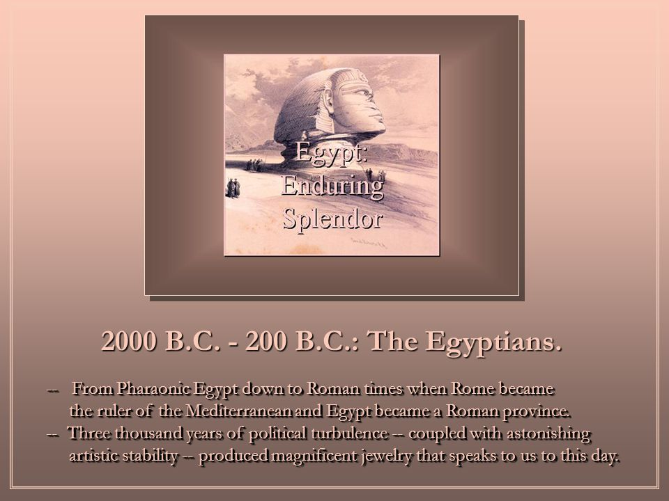 -- From Pharaonic Egypt down to Roman times when Rome became the ruler of the Mediterranean and Egypt became a Roman province. the ruler of the Medite