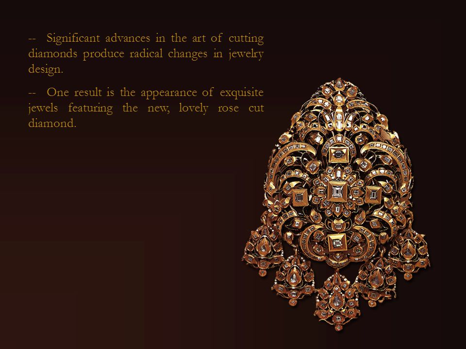 -- Significant advances in the art of cutting diamonds produce radical changes in jewelry design. -- One result is the appearance of exquisite jewels