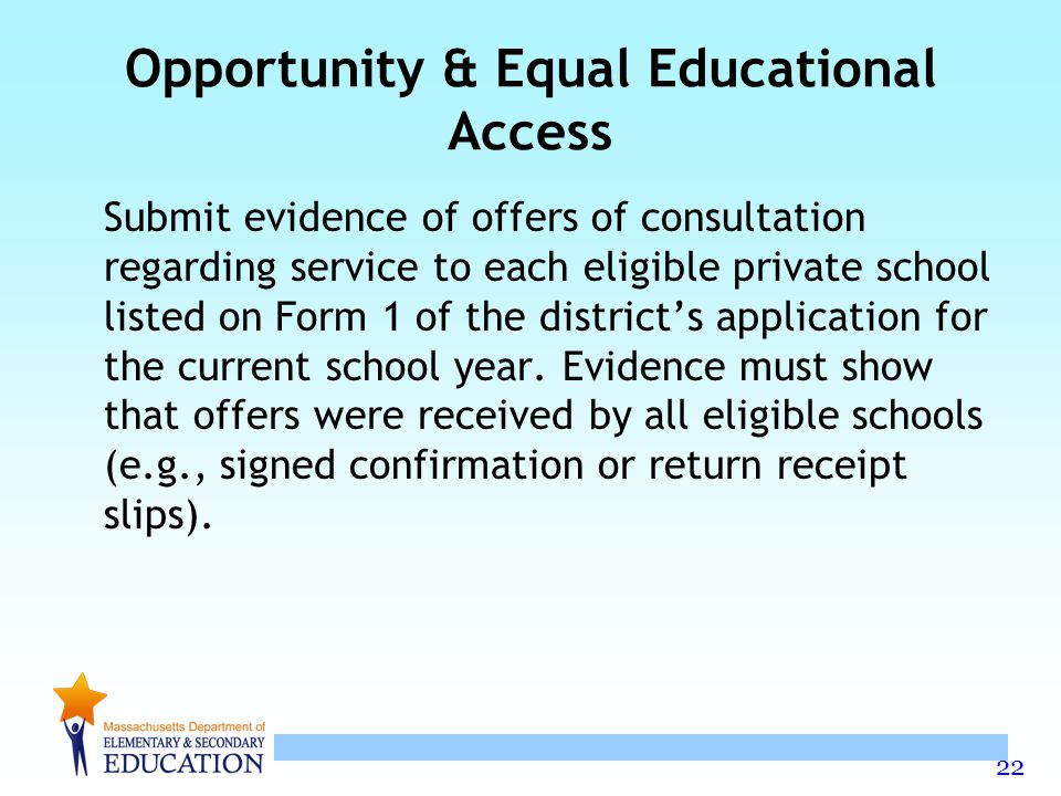 22 Opportunity & Equal Educational Access Submit evidence of offers of consultation regarding service to each eligible private school listed on Form 1 of the district's application for the current school year.