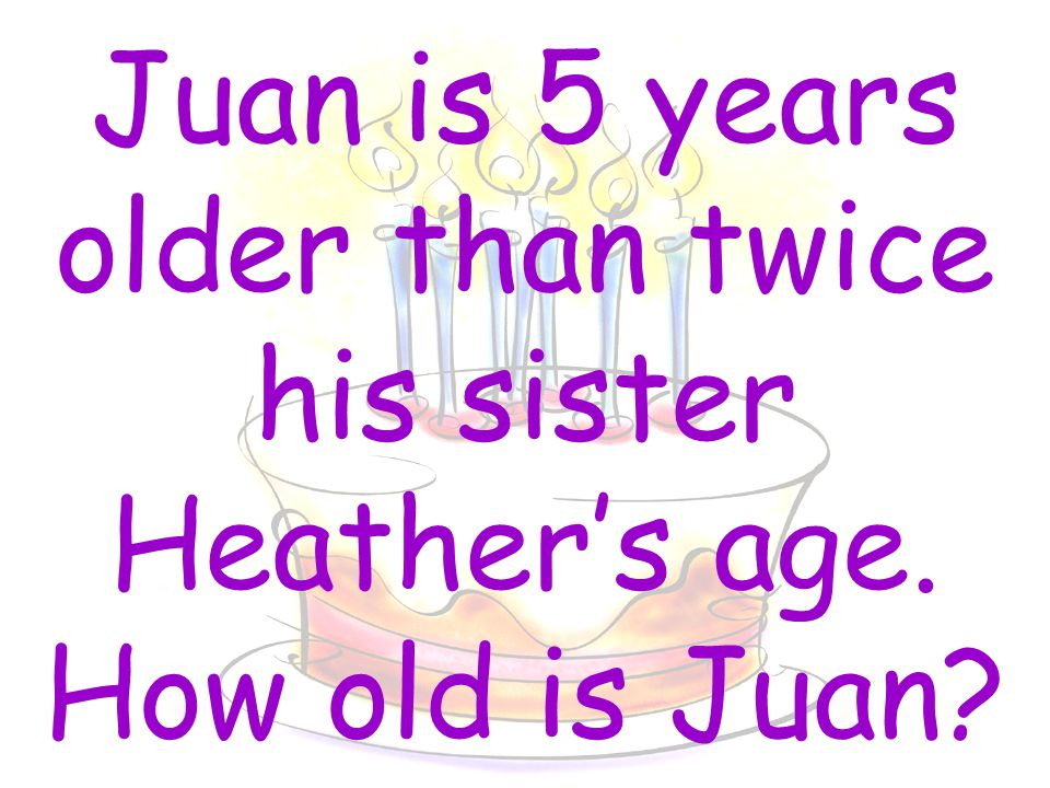 Juan is 5 years older than twice his sister Heather's age. How old is Juan?