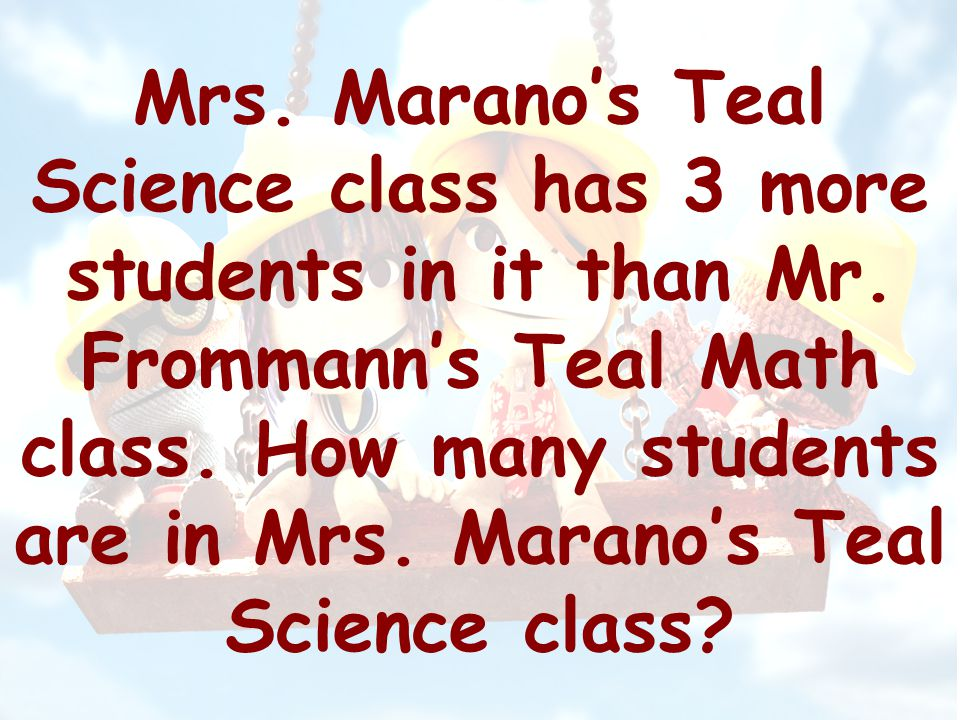 Mrs.Marano's Teal Science class has 3 more students in it than Mr.