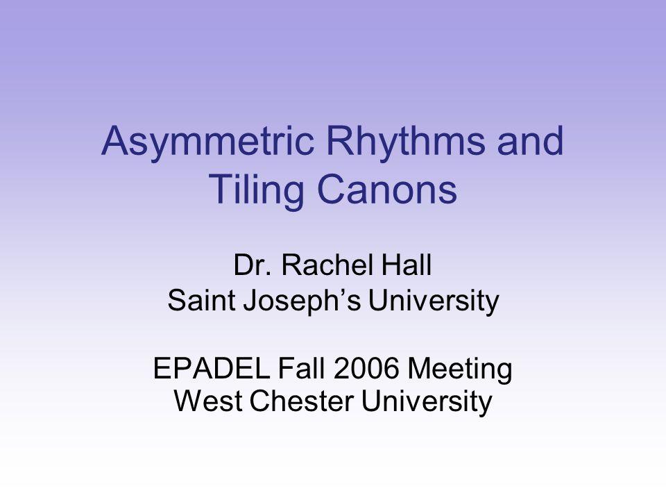 Asymmetric Rhythms and Tiling Canons Dr.