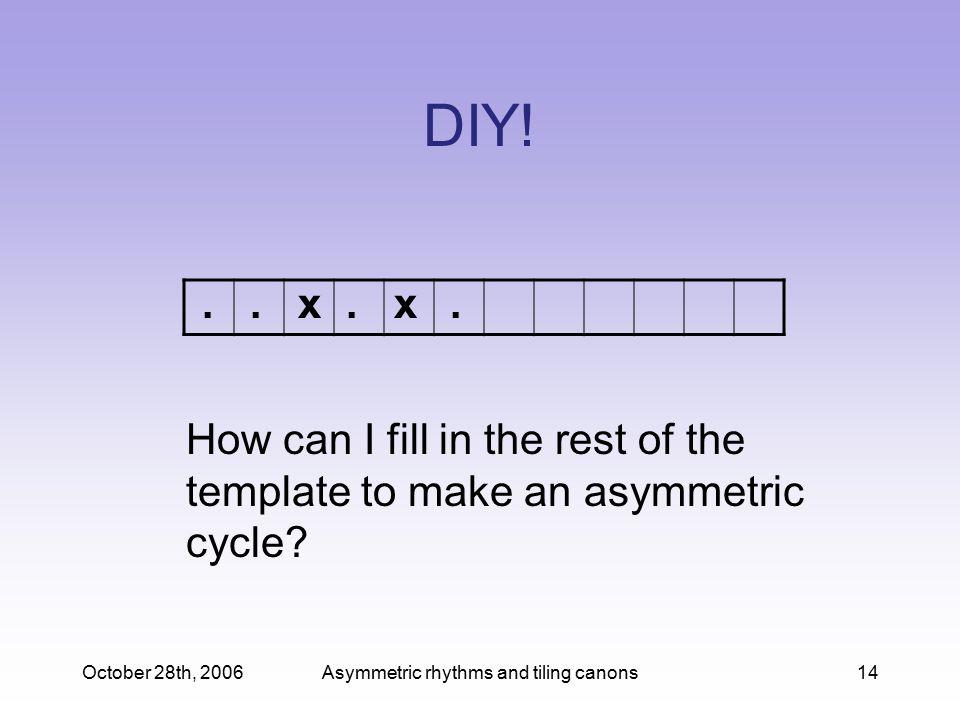 October 28th, 2006Asymmetric rhythms and tiling canons14 DIY.