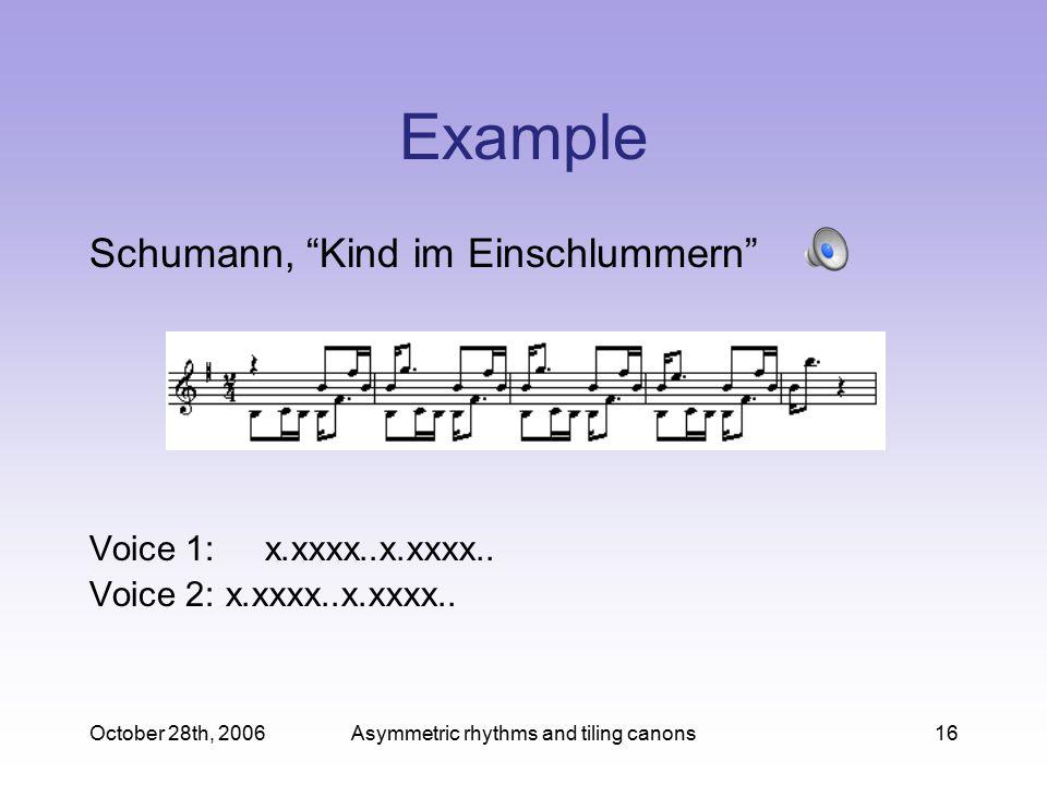 October 28th, 2006Asymmetric rhythms and tiling canons16 Example Schumann, Kind im Einschlummern Voice 1: x.xxxx..x.xxxx..