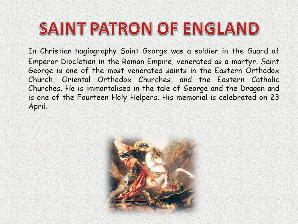 In Christian hagiography Saint George was a soldier in the Guard of Emperor Diocletian in the Roman Empire, venerated as a martyr.