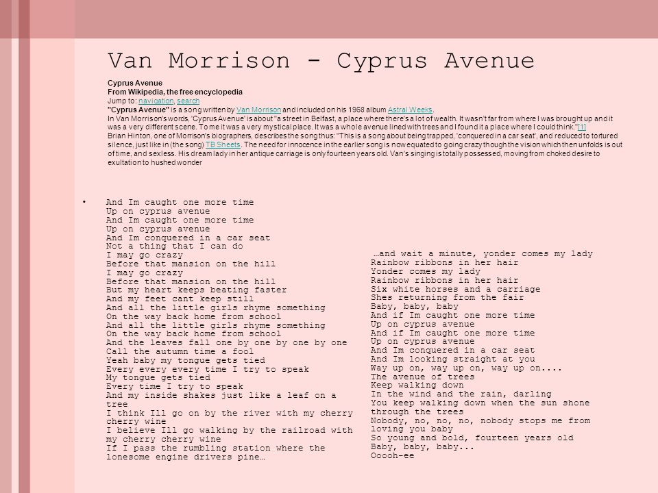 Music by: Van Morrison Song: Cyprus Avenue LP: Astral Weeks 1968 Cyprus Avenue a street in Belfast