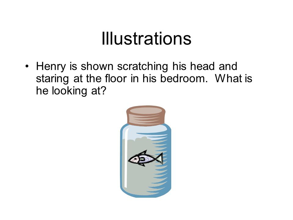Illustrations Henry is shown scratching his head and staring at the floor in his bedroom. What is he looking at?