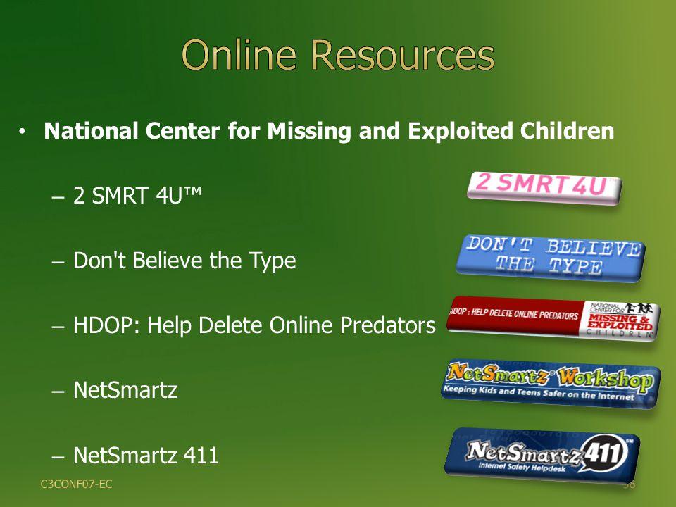 38 National Center for Missing and Exploited Children – 2 SMRT 4U™ – Don t Believe the Type – HDOP: Help Delete Online Predators – NetSmartz – NetSmartz 411 C3CONF07-EC