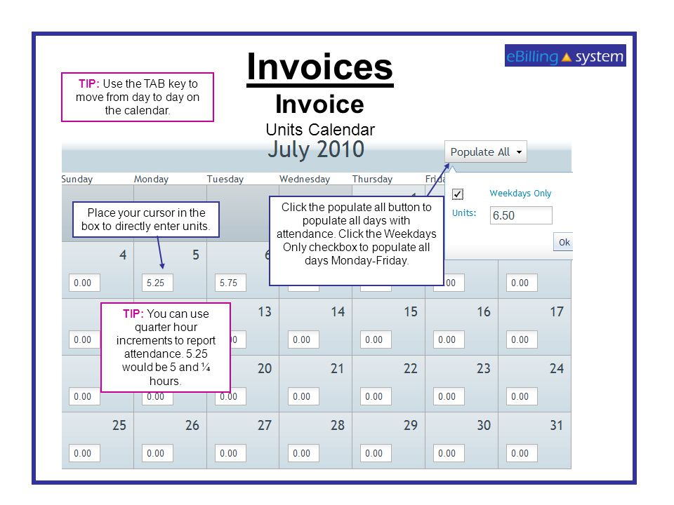 Invoices Invoice Units Calendar Place your cursor in the box to directly enter units. TIP: You can use quarter hour increments to report attendance. 5
