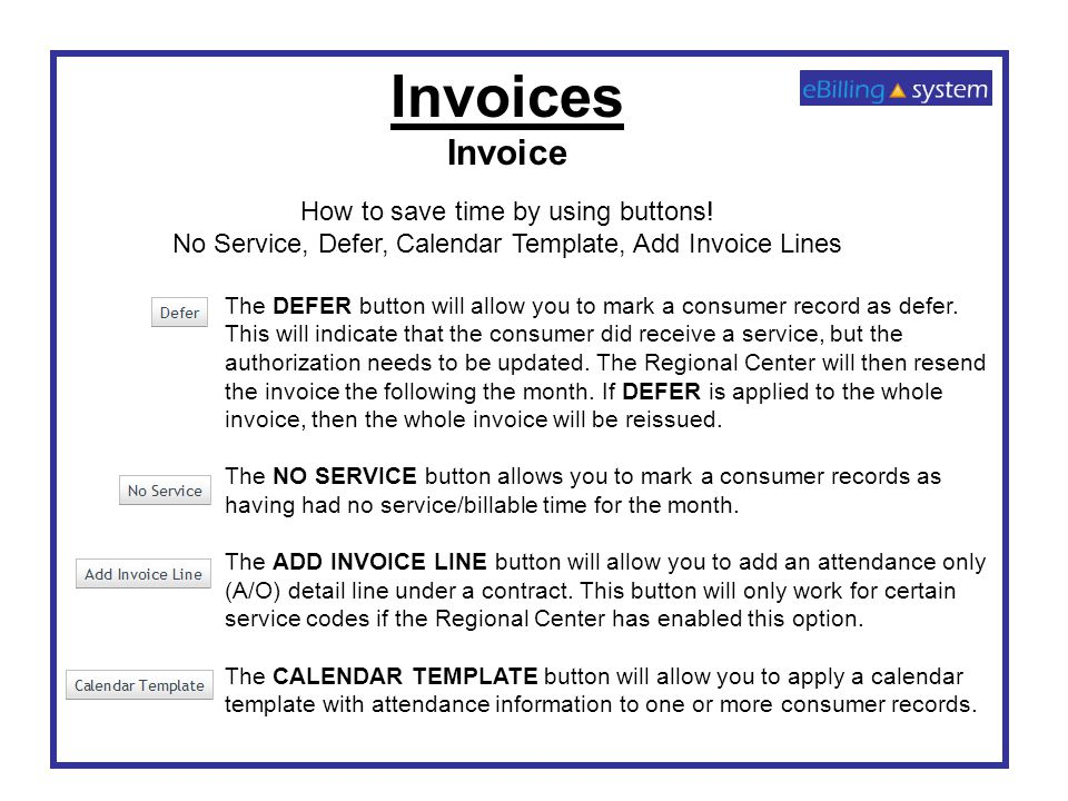 Invoices Invoice How to save time by using buttons! No Service, Defer, Calendar Template, Add Invoice Lines The DEFER button will allow you to mark a
