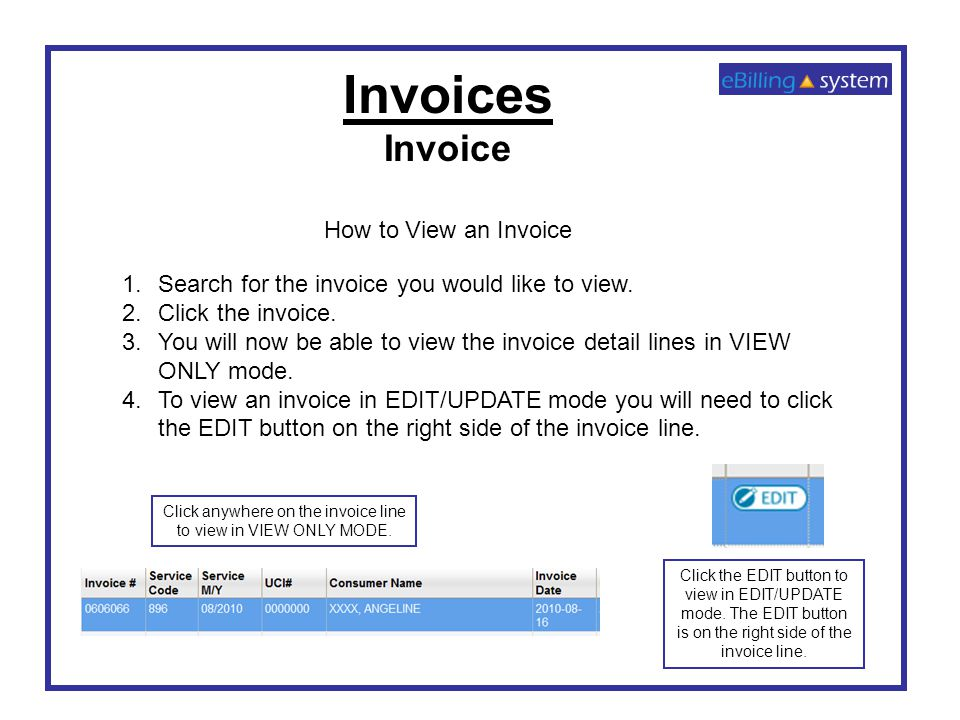 Invoices Invoice How to View an Invoice 1.Search for the invoice you would like to view. 2.Click the invoice. 3.You will now be able to view the invoi