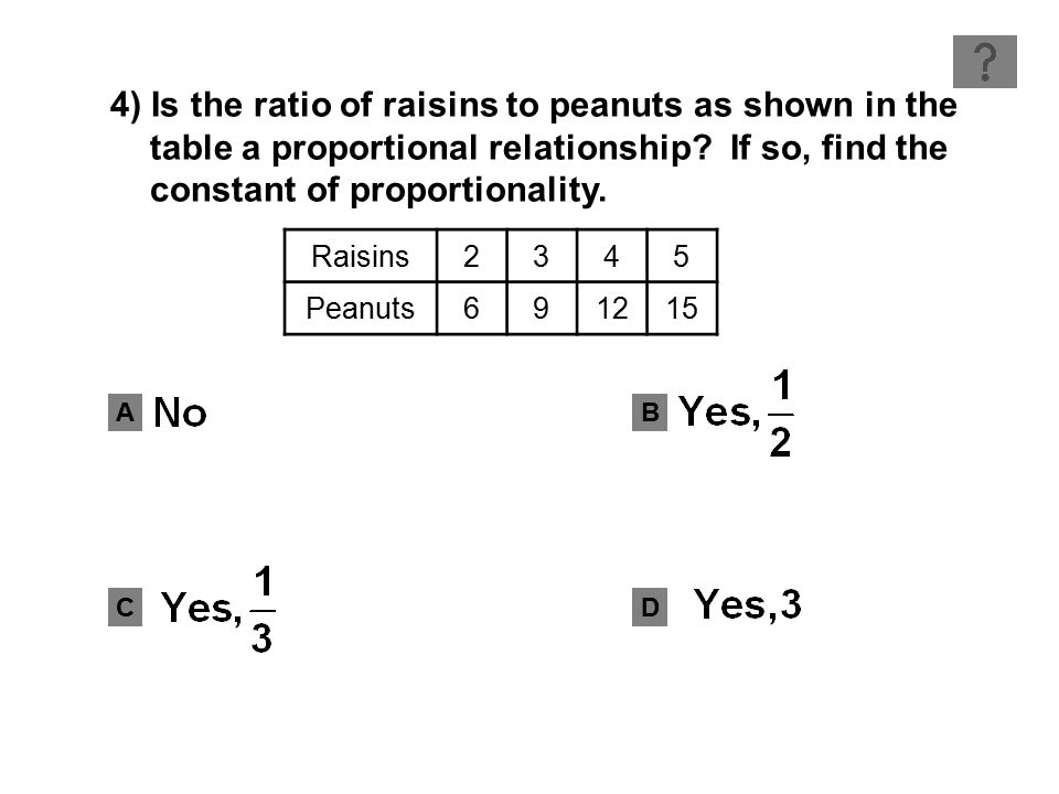 AB CD 4) Is the ratio of raisins to peanuts as shown in the table a proportional relationship.