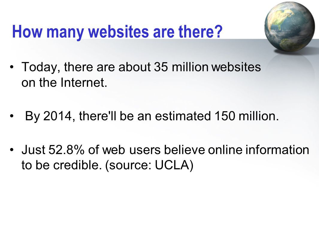 How many websites are there. Today, there are about 35 million websites on the Internet.