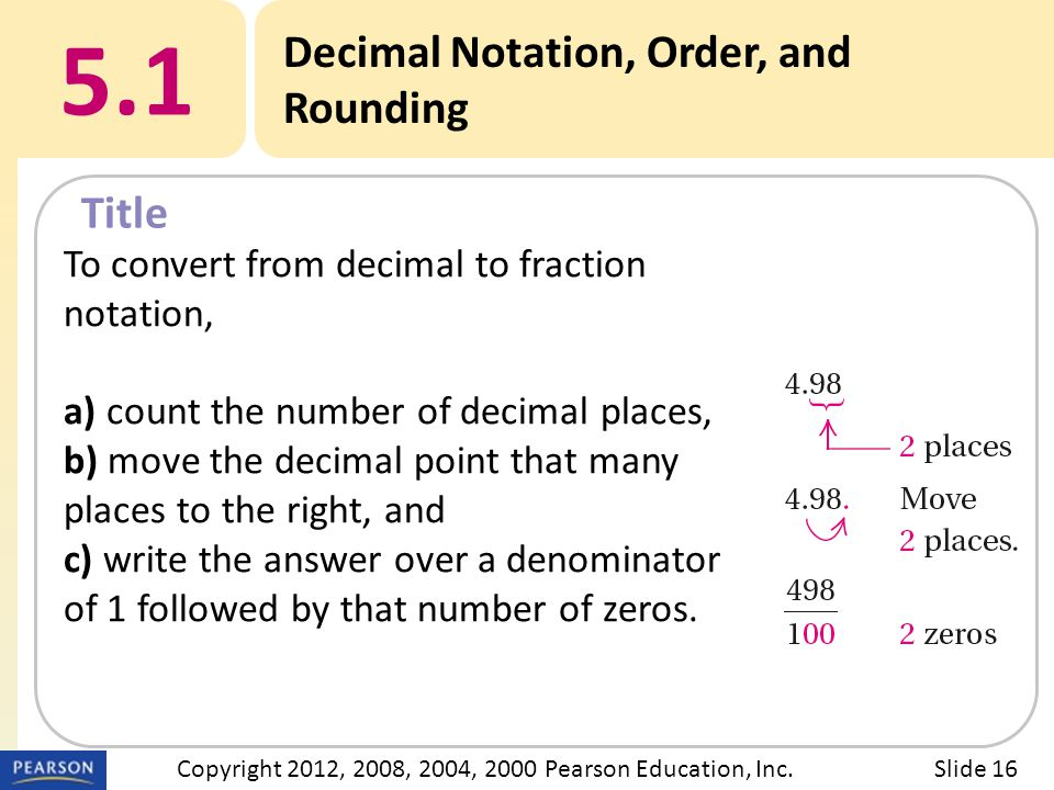 Title 5.1 Decimal Notation, Order, and Rounding Slide 16Copyright 2012, 2008, 2004, 2000 Pearson Education, Inc.