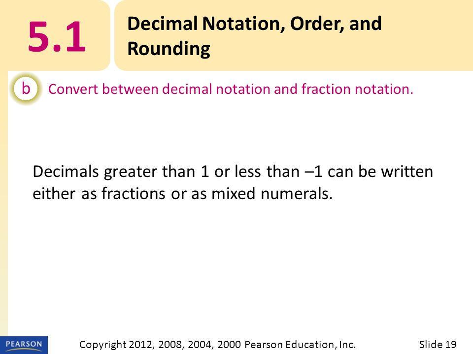 5.1 Decimal Notation, Order, and Rounding b Convert between decimal notation and fraction notation.