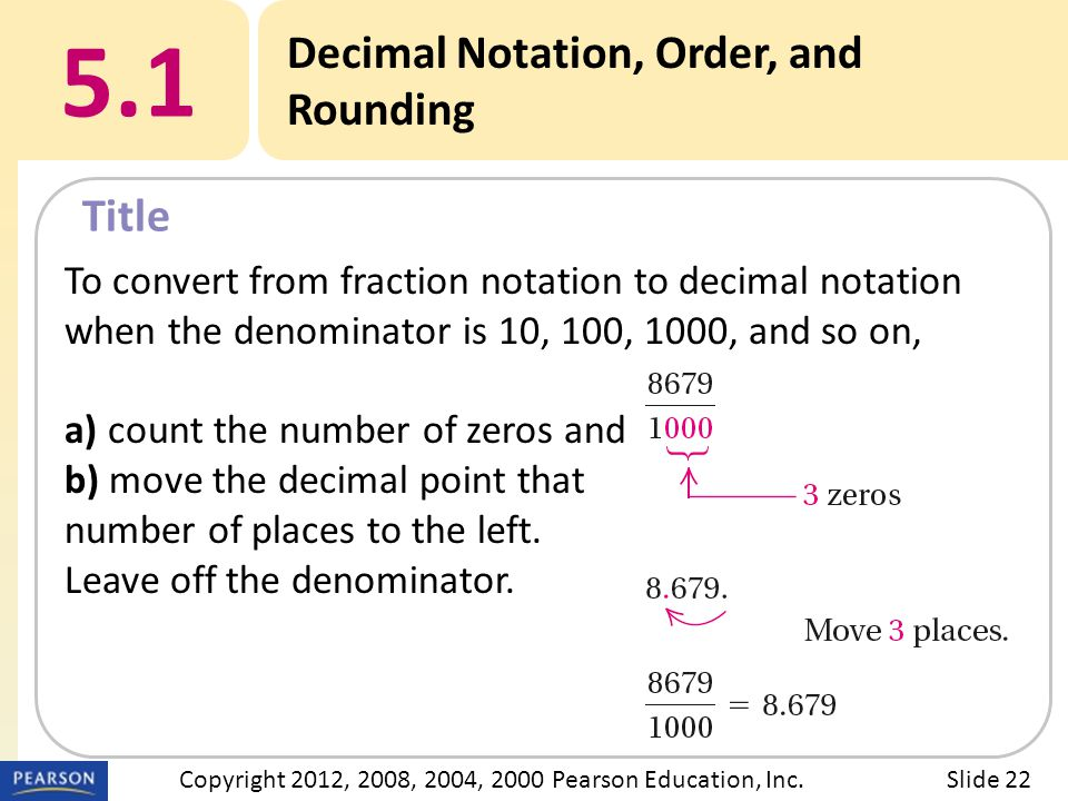 Title 5.1 Decimal Notation, Order, and Rounding Slide 22Copyright 2012, 2008, 2004, 2000 Pearson Education, Inc.