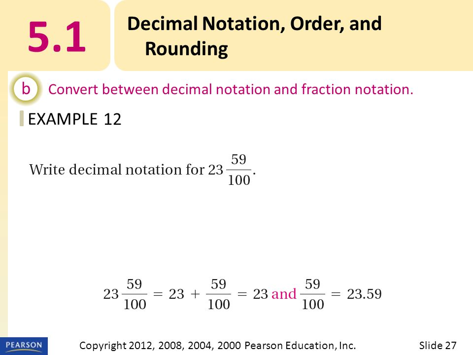 EXAMPLE 5.1 Decimal Notation, Order, and Rounding b Convert between decimal notation and fraction notation.