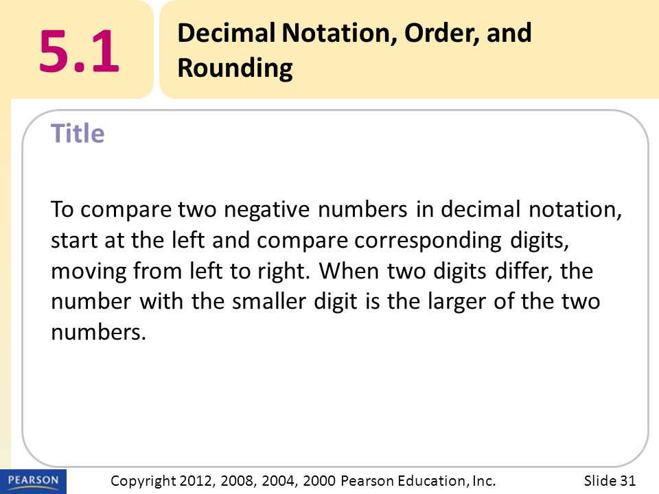 Title 5.1 Decimal Notation, Order, and Rounding Slide 31Copyright 2012, 2008, 2004, 2000 Pearson Education, Inc.