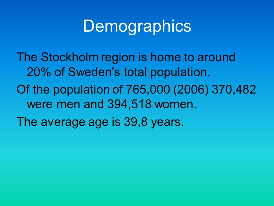 Demographics The Stockholm region is home to around 20% of Sweden s total population.