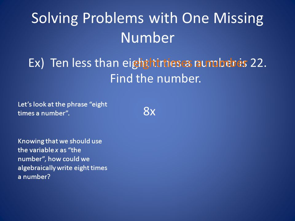 "Solving Problems with One Missing Number Ex) Ten less than eight times a number is 22. Find the number. Let's look at the phrase ""eight times a number"