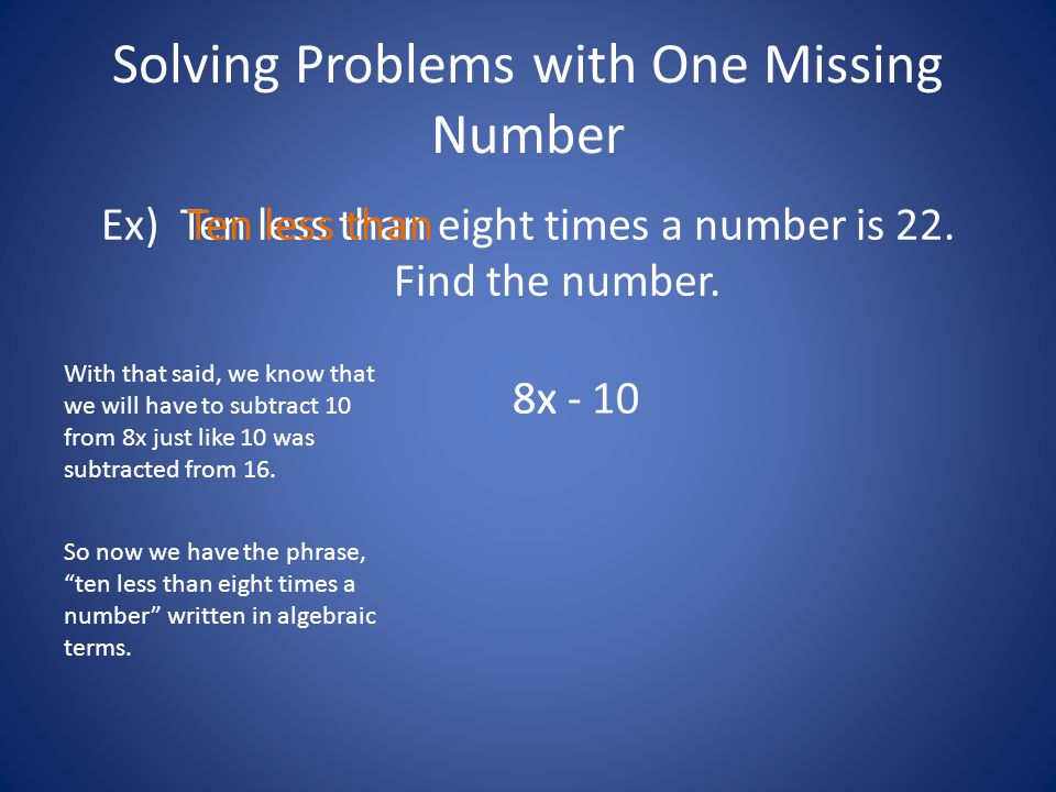 Solving Problems with One Missing Number Ex) Ten less than eight times a number is 22. Find the number. With that said, we know that we will have to s