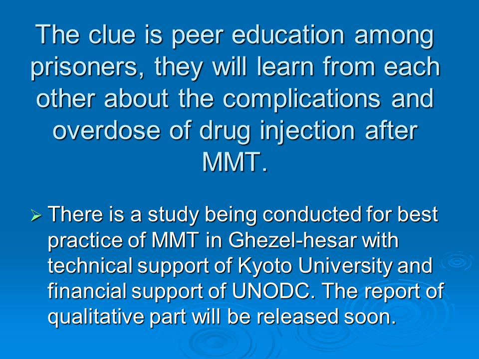 The clue is peer education among prisoners, they will learn from each other about the complications and overdose of drug injection after MMT.