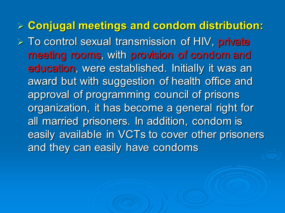  Conjugal meetings and condom distribution:  To control sexual transmission of HIV, private meeting rooms, with provision of condom and education, were established.
