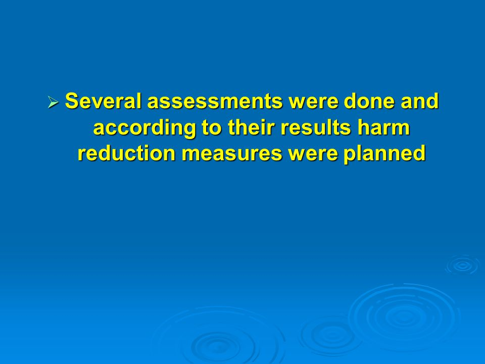  Several assessments were done and according to their results harm reduction measures were planned