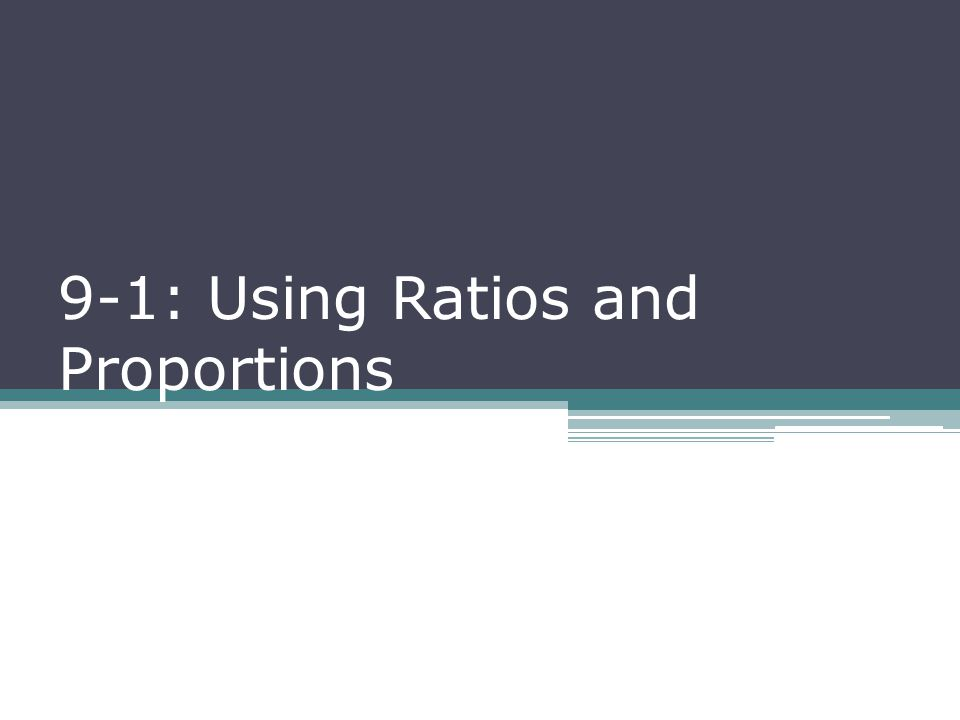 9-1: Using Ratios and Proportions