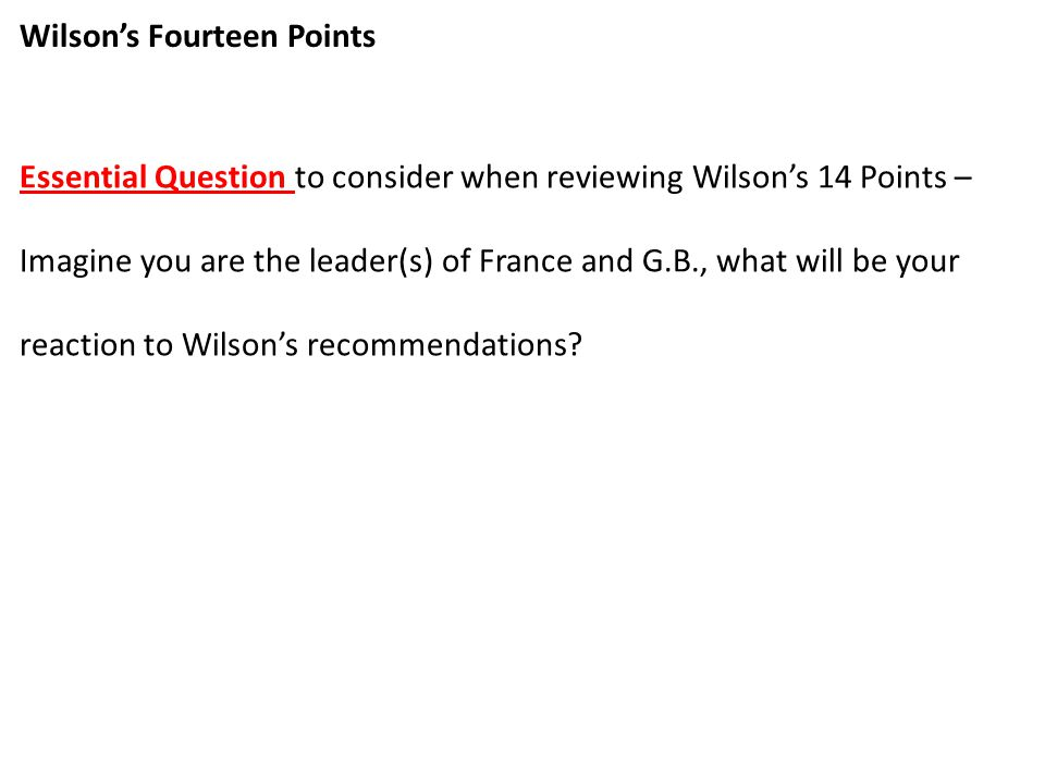 Wilson's Fourteen Points 1.No more secret agreements ( Open covenants openly arrived at ).