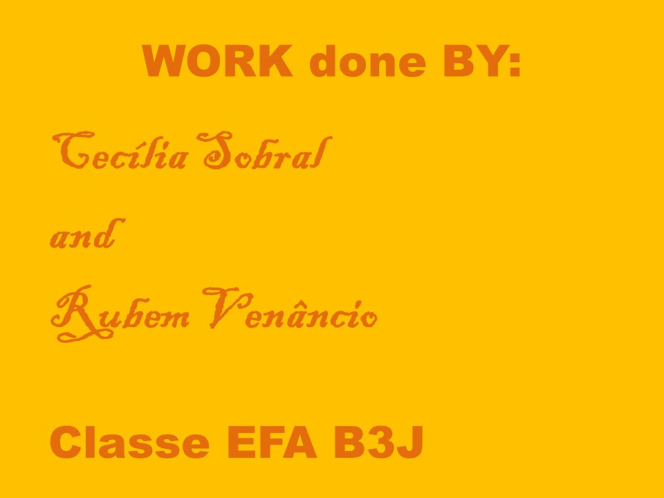 WORK done BY: Cecília Sobral and Rubem Venâncio Classe EFA B3J